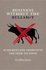 Business Without the Bullsh*t : 49 Secrets and Shortcuts You Need to Know - Geoffrey James