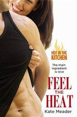 Feel the Heat : A Novel - Kate Meader