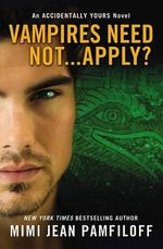 Vampires Need Not...Apply? : An Accidentally Yours Novel - Mimi Jean Pamfiloff