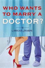 Who Wants to Marry a Doctor? - Abigail Sharpe