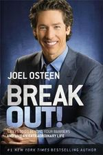 Break out! : Five Ways to Go Beyond Your Barriers and Live an Extraordinary Life - Joel Osteen