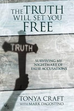 The Truth Will Set You Free : Surviving My Nightmare of False Accusations - Tonya Craft