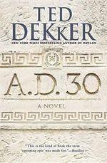 A.D. 30 : Ad - Ted Dekker
