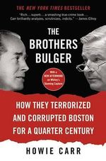 The Brothers Bulger : How They Terrorized and Corrupted Boston for a Quarter Century - Howie Carr