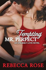 Tempting Mr. Perfect : An Unlikely Love Novel - Rebecca Rose