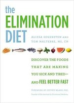 The Elimination Diet : Discover the Foods That are Making You Sick and Tired - and Feel Better Fast - Alissa Segersten
