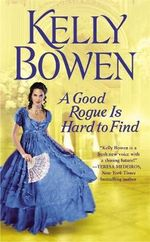 A Good Rogue is Hard to Find : The Lords of Worth Series : Book 2 - Kelly Bowen