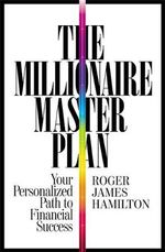 The Millionaire Master Plan : Your Personlized Path to Financial Success - Roger James Hamilton