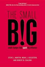 The Small Big : Small Changes That Spark Big Influence - Steve J Martin