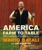 America - Farm to Table : Simple, Delicious Recipes Celebrating Local Farmers - Mario Batali