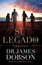 Su Legado : El Mayor Regalo - Dr James Dobson