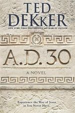 A.D. 30 : A Novel - Ted Dekker
