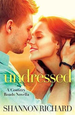 Undressed : Country Roads Novella - Shannon Richard