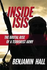 Inside Isis : The Brutal Rise of a Terrorist Army - Benjamin Hall