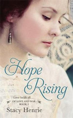 Hope Rising : Of Love and War - Stacy Henrie