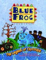 Blue Frog : The Legend of Chocolate - Dianne de Las Casas