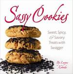 Sassy Cookies : Sweet, Spicy, & Savory Treats with Swagger - Luane Kohnke