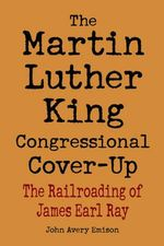 Martin Luther King Congressional Cover : The Railroading of James Earl Ray - John Emison