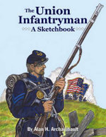 The Union Infantryman : A Sketchbook - Alan Archambault