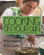 Cooking on Your Own : A Complete Guide to the Independent Kitchen - Kiley Hagerty
