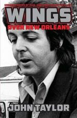 Wings Over New Orleans : Unseen Photos of Paul and Linda McCartney, 1975 - John Taylor