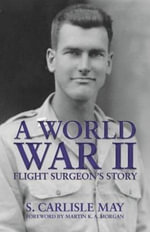 A World War II Flight Surgeon's Story - S May