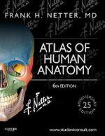 Atlas of Human Anatomy : Including Student Consult Interactive Ancillaries and Guides - Frank H. Netter