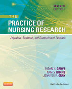 The Practice of Nursing Research : Appraisal, Synthesis, and Generation of Evidence - Susan K. Grove