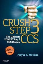 Crush Step 3 CCS : The Ultimate USMLE Step 3 CCS Review - Mayur Movalia