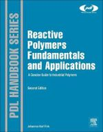 Reactive Polymers Fundamentals and Applications : A Concise Guide to Industrial Polymers - Johannes Karl Fink