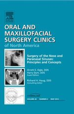 Surgery of the Nose and Paranasal Sinuses : Principles and Concepts, an Issue of Oral and Maxillofacial Surgery Clinics - Orrett E. Ogle