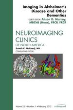 Imaging in Alzheimer's Disease and Other Dementias, an Issue of Neuroimaging Clinics : An Issue of Neuroimaging Clinics - Alison D. Murray