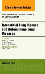 Interstitial Lung Diseases and Autoimmune Lung Diseases, an Issue of Immunology and Allergy Clinics : The Clinics: Internal Medicine - Kevin K. Brown