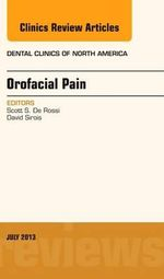 Orofacial Pain, an Issue of Dental Clinics - Scott S. De Rossi