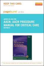 Aacn Procedure Manual for Critical Care - Pageburst E-Book on Kno (Retail Access Card) : Clinical Management for Positive Outcomes - Single... - AACN (American Association of Critical-Care Nurses)