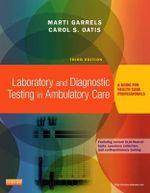 Laboratory and Diagnostic Testing in Ambulatory Care : A Guide for Health Care Professionals - Marti Garrels
