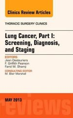 Lung Cancer : Screening, Diagnosis, and Staging, an Issue of Thoracic Surgery Clinics Part I - Jean Deslauriers