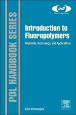 Introduction to Fluoropolymers : Materials, Technology and Applications - Sina Ebnesajjad