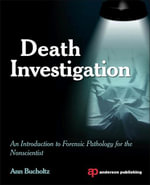 Death Investigation : An Introduction to Forensic Pathology for the Nonscientist - Ann L Bucholtz