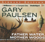 Father Water, Mother Woods : Essays on Fishing and Hunting in the North Woods - Gary Paulsen