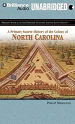 A Primary Source History of the Colony of North Carolina : Primary Sources of the Thirteen Colonies and the Lost Colony - Philip Margulies