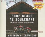 Shop Class as Soulcraft : An Inquiry Into the Value of Work - Matthew B Crawford