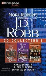 J.D. Robb CD Collection 1 : Naked in Death/Glory in Death/Immortal in Death - Nora Roberts