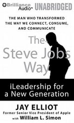The Steve Jobs Way : iLeadership for a New Generation - Jay Elliot