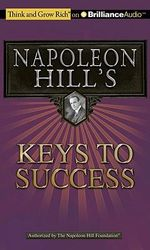 Napoleon Hill's Keys to Success : The 17 Principles of Personal Achievement - Napoleon Hill