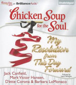 Chicken Soup for the Soul : My Resolution from This Day Forward - Jack Canfield
