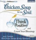 Chicken Soup for the Soul : Think Positive and Count Your Blessings - Jack Canfield