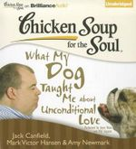 Chicken Soup for the Soul : What My Dog Taught Me about Unconditional Love - Jack Canfield