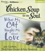 What My Cat Taught Me about Love : Chicken Soup for the Soul - Jack Canfield