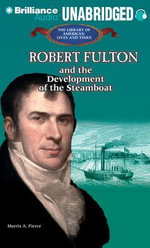 Robert Fulton and the Development of the Steamboat : And the Development of the Steamboat - Morris A Pierce